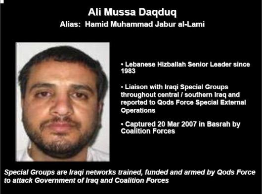 Ali Mussa Daqduq: Hezbollah leader captured in Iraq in 2007. He planned a raid in which 4 US soldiers were captured, subsequently tortured and killed in Karbala, Iraq. He was captured by US Special Operations Forces, but was released from custody when President Obama refused to have him remanded to the US prison at Guantanamo Bay, Cuba.